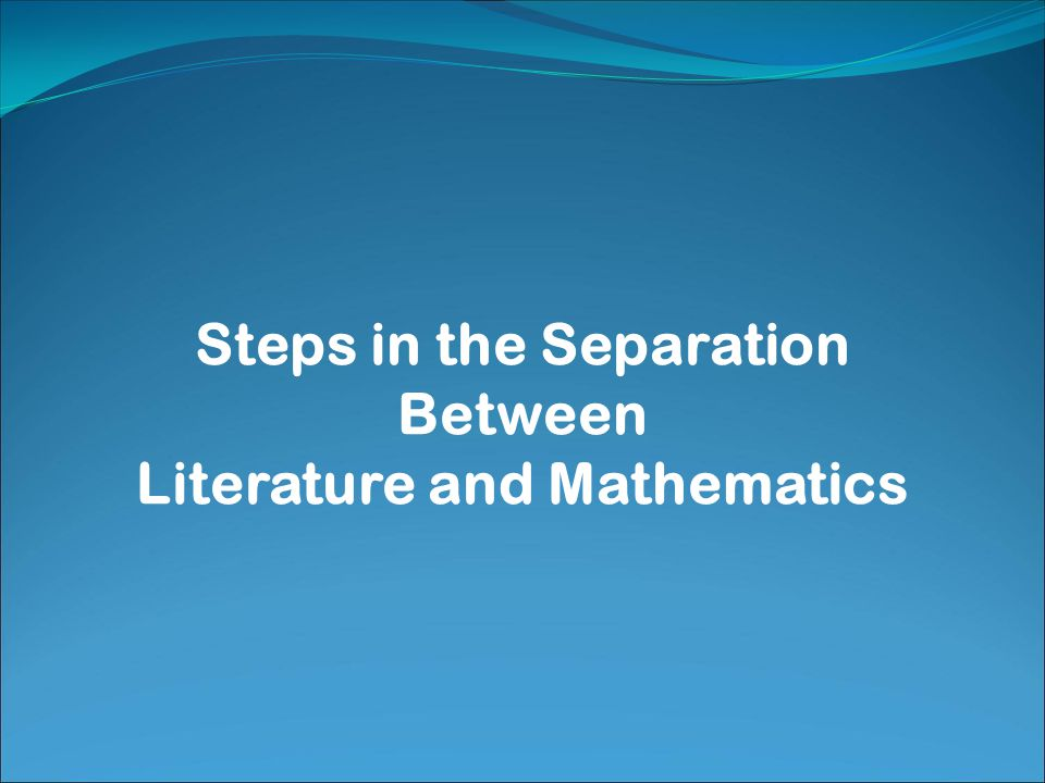 Steps in the Separation Between Literature and Mathematics