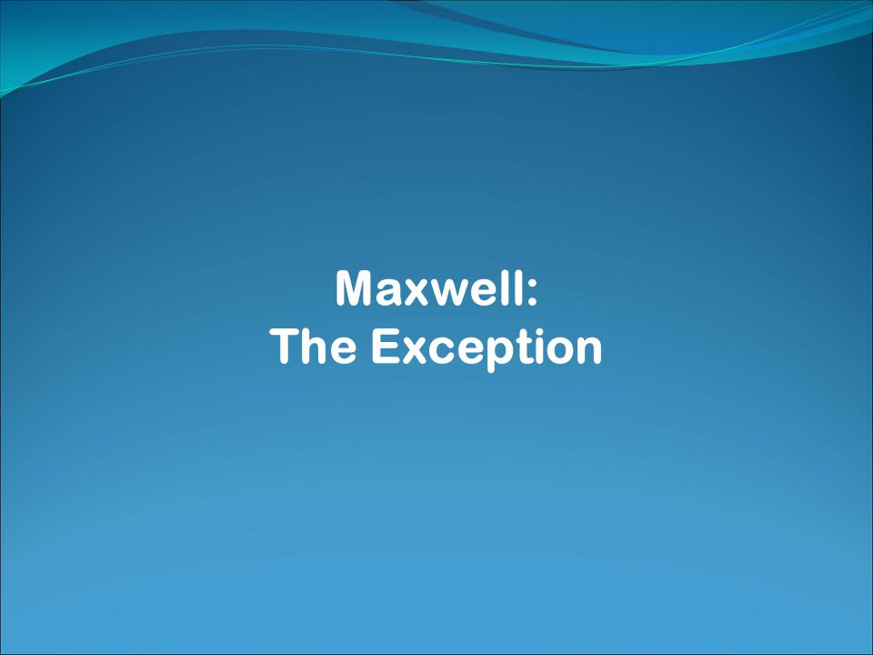 Maxwell: The Exception