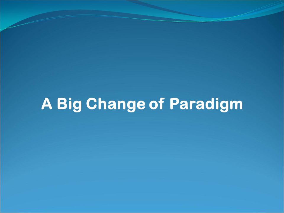 A Big Change of Paradigm