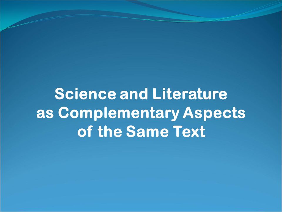 Science and Literature as Complementary Aspects of the Same Text