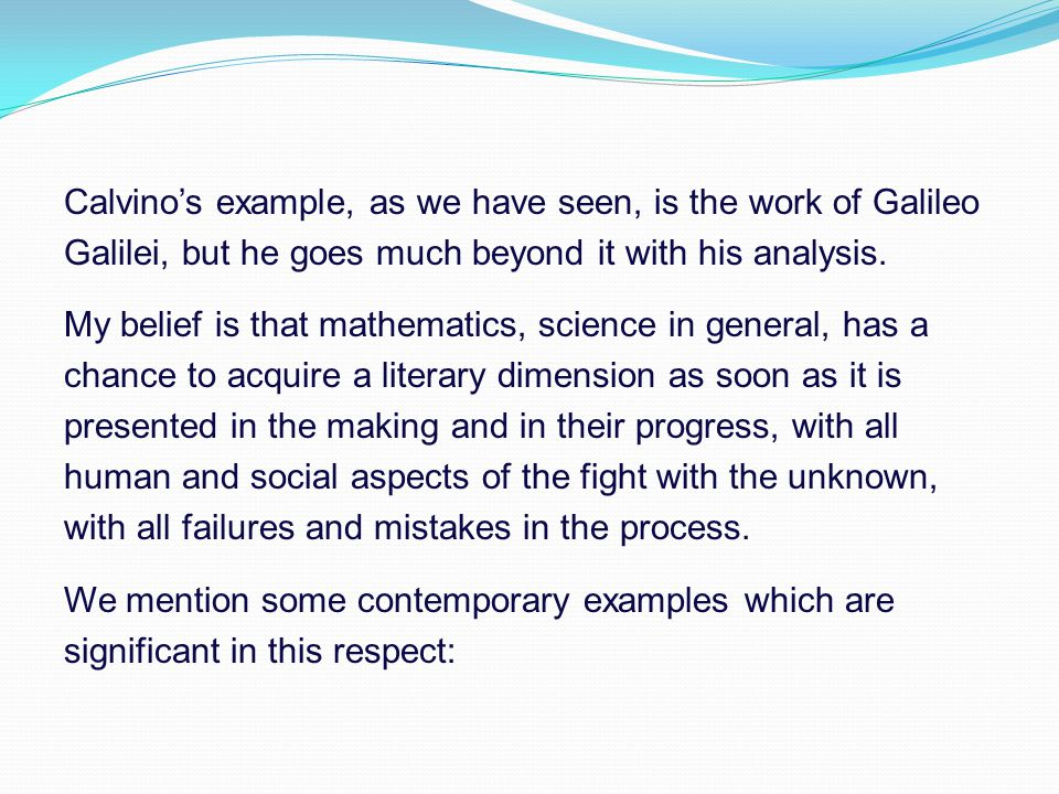 Calvino's example, as we have seen, is the work of Galileo Galilei, but he goes much beyond it with his analysis.