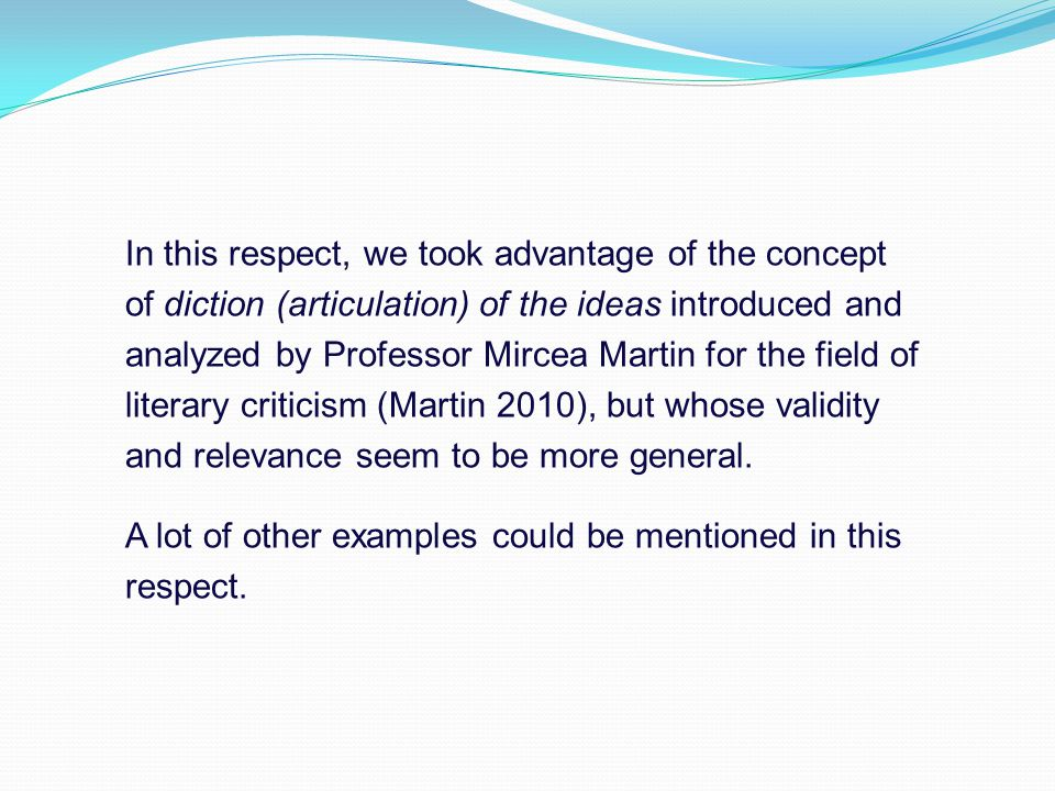 In this respect, we took advantage of the concept of diction (articulation) of the ideas introduced and analyzed by Professor Mircea Martin for the field of literary criticism (Martin 2010), but whose validity and relevance seem to be more general.