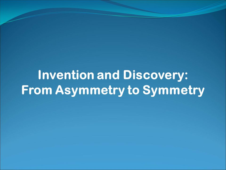 Invention and Discovery: From Asymmetry to Symmetry