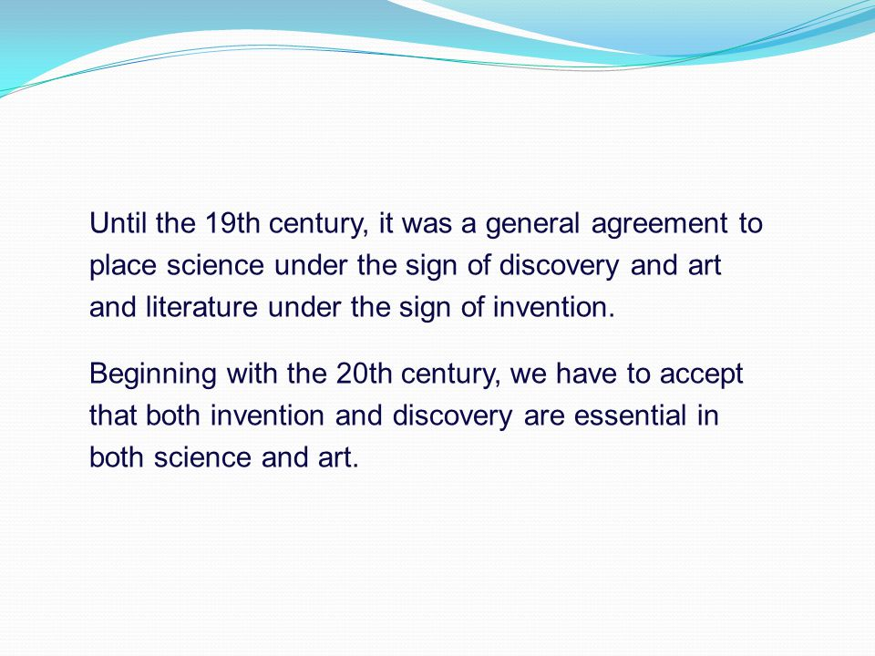 Until the 19th century, it was a general agreement to place science under the sign of discovery and art and literature under the sign of invention.