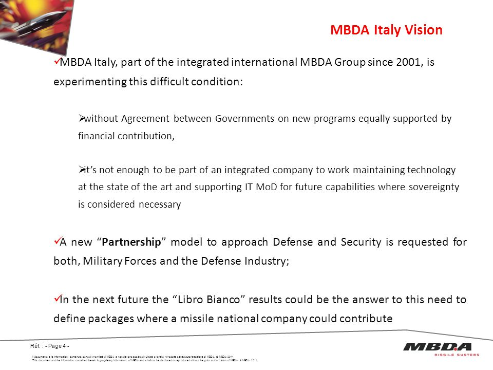 MBDA Italy Vision MBDA Italy, part of the integrated international MBDA Group since 2001, is experimenting this difficult condition:
