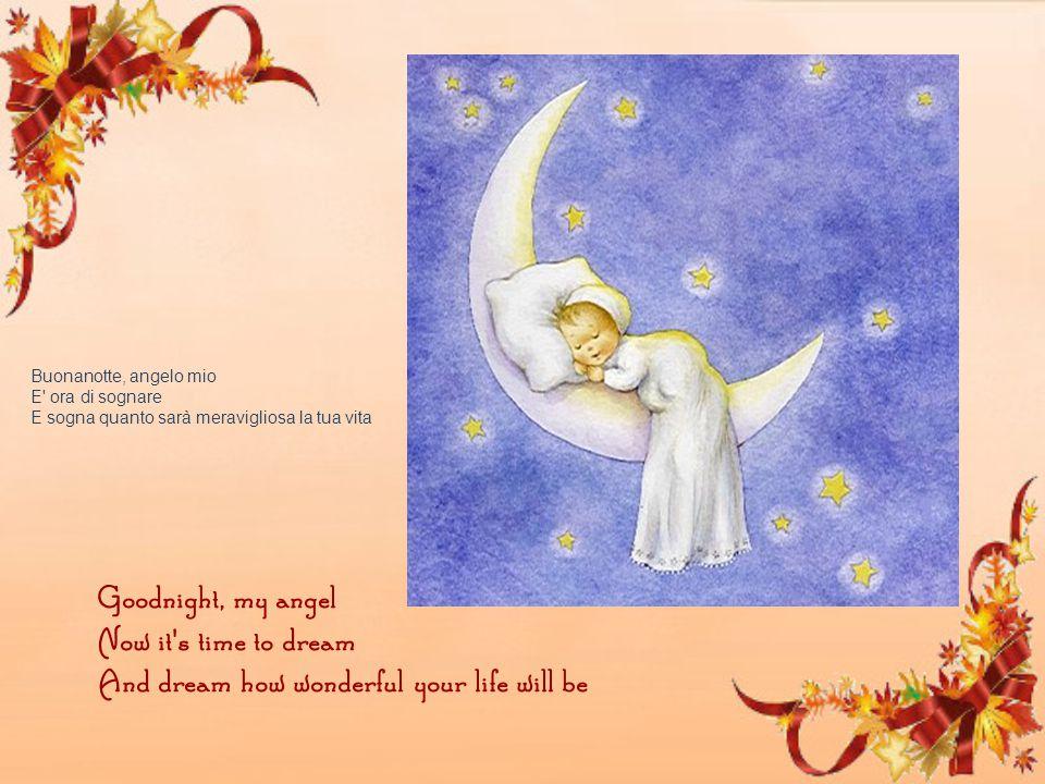 Buonanotte, angelo mio E ora di sognare E sogna quanto sarà meravigliosa la tua vita