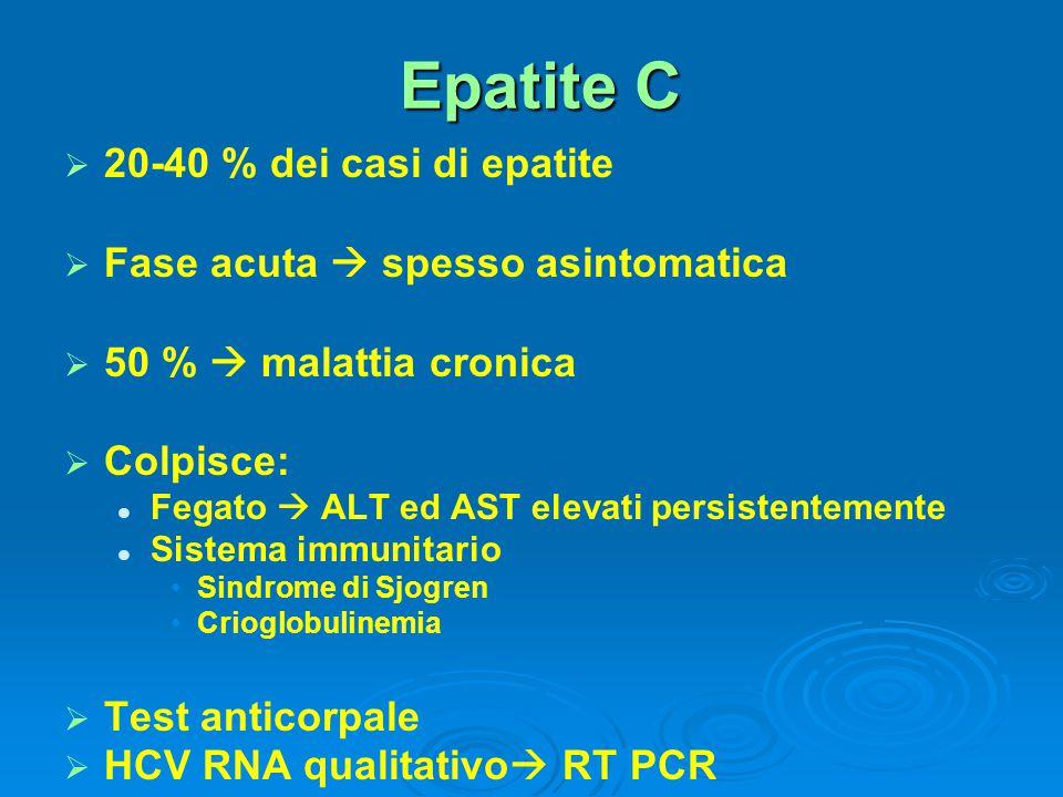 Epatite C 20-40 % dei casi di epatite Fase acuta  spesso asintomatica