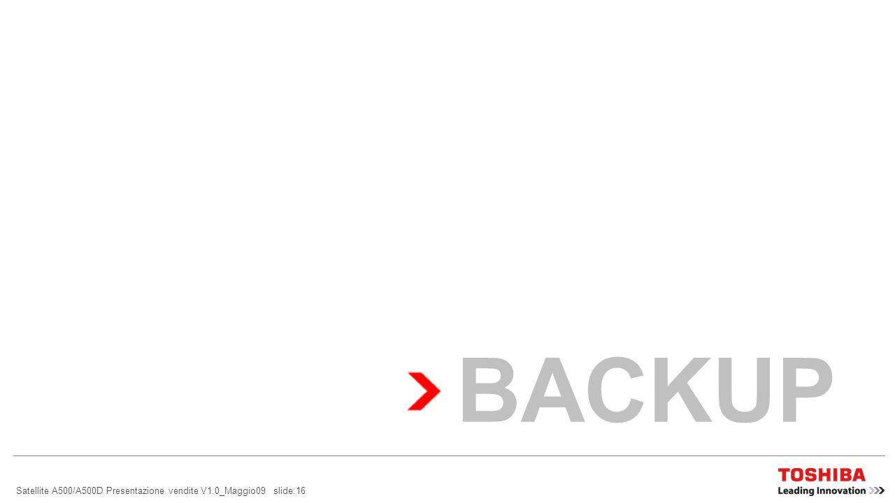 BACKUP Satellite A500/A500D Presentazione vendite V1.0_Maggio09 slide:16