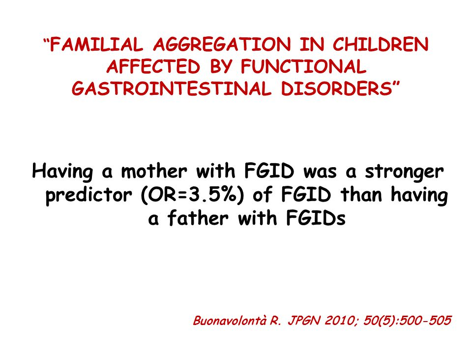 FAMILIAL AGGREGATION IN CHILDREN AFFECTED BY FUNCTIONAL GASTROINTESTINAL DISORDERS