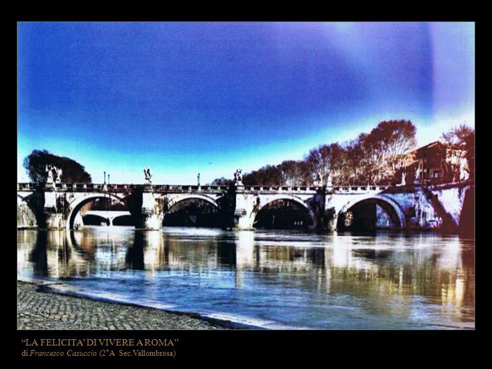 LA FELICITA' DI VIVERE A ROMA