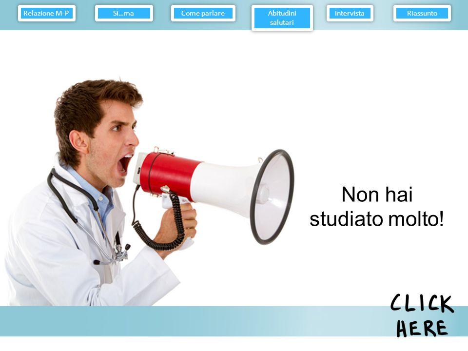 Non hai studiato molto! Relazione M-P Come parlare Abitudini salutari