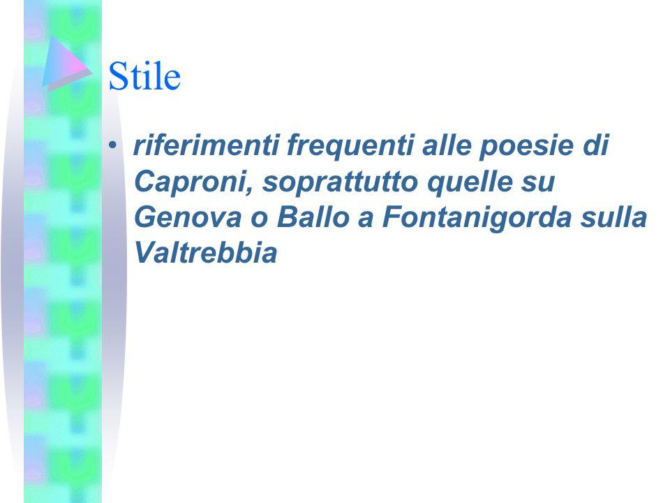 Stile riferimenti frequenti alle poesie di Caproni, soprattutto quelle su Genova o Ballo a Fontanigorda sulla Valtrebbia.