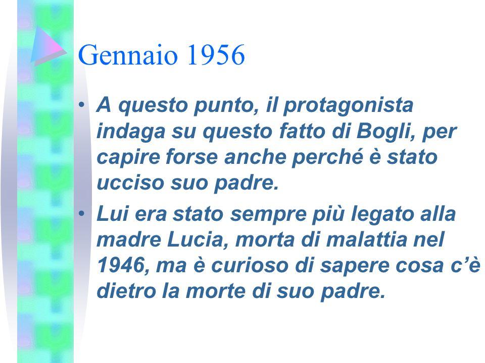 Gennaio 1956 A questo punto, il protagonista indaga su questo fatto di Bogli, per capire forse anche perché è stato ucciso suo padre.