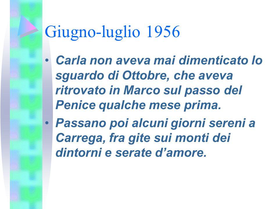 Giugno-luglio 1956 Carla non aveva mai dimenticato lo sguardo di Ottobre, che aveva ritrovato in Marco sul passo del Penice qualche mese prima.