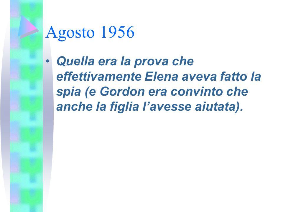 Agosto 1956 Quella era la prova che effettivamente Elena aveva fatto la spia (e Gordon era convinto che anche la figlia l'avesse aiutata).
