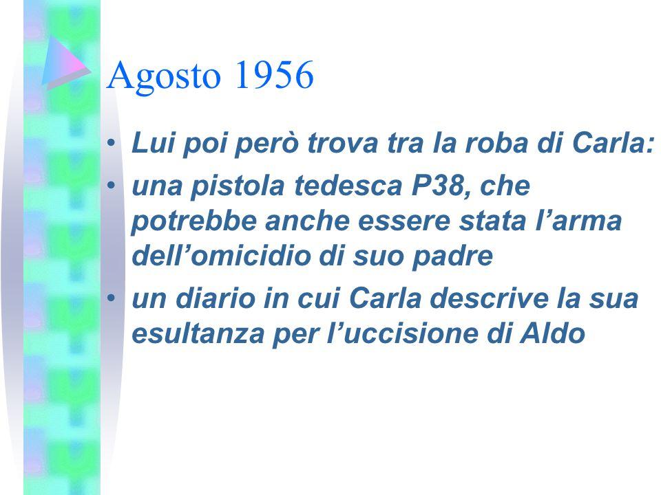 Agosto 1956 Lui poi però trova tra la roba di Carla: