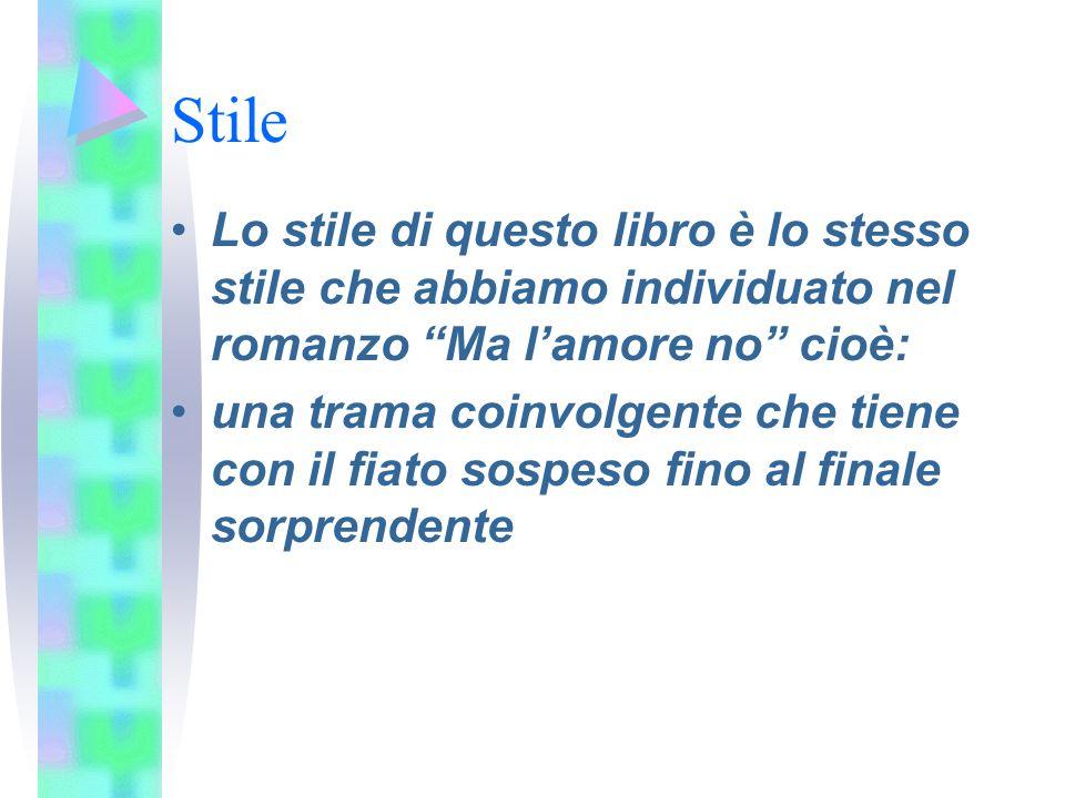 Stile Lo stile di questo libro è lo stesso stile che abbiamo individuato nel romanzo Ma l'amore no cioè: