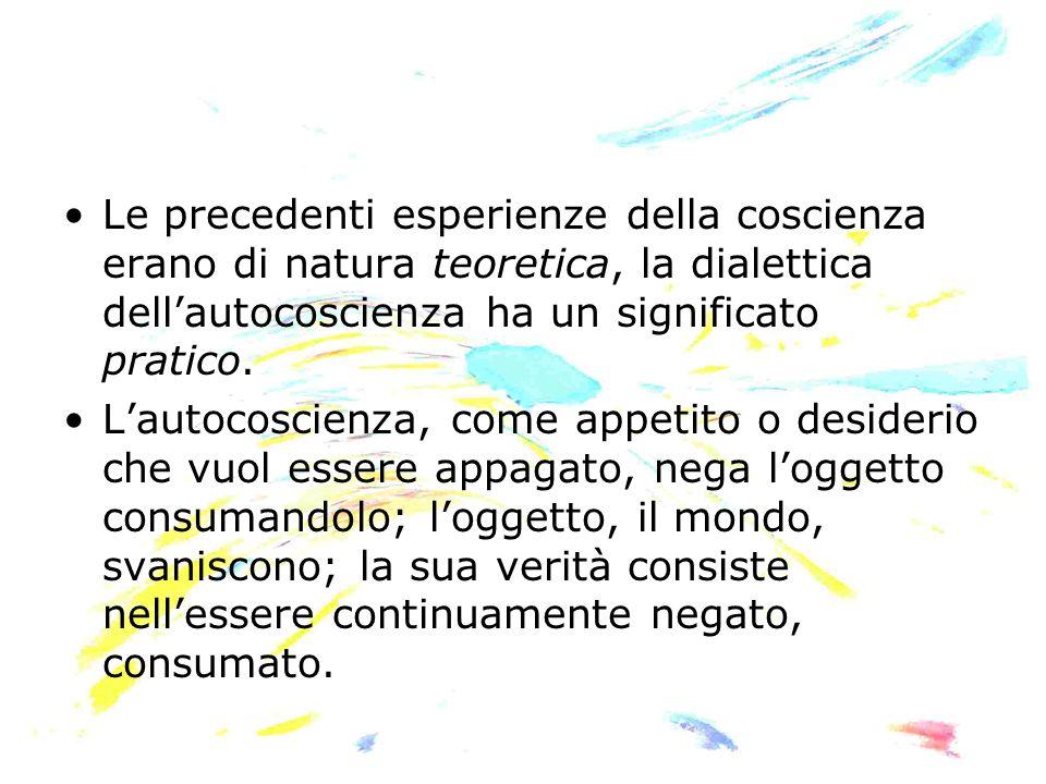 Le precedenti esperienze della coscienza erano di natura teoretica, la dialettica dell'autocoscienza ha un significato pratico.