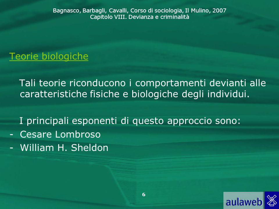 Teorie biologiche Tali teorie riconducono i comportamenti devianti alle caratteristiche fisiche e biologiche degli individui.