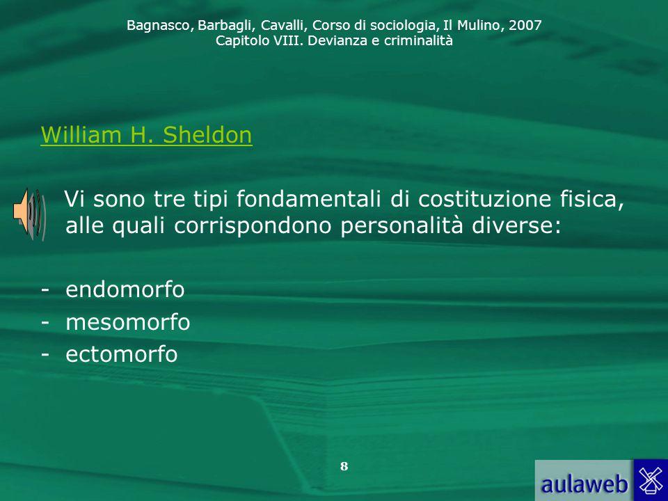 William H. Sheldon Vi sono tre tipi fondamentali di costituzione fisica, alle quali corrispondono personalità diverse: