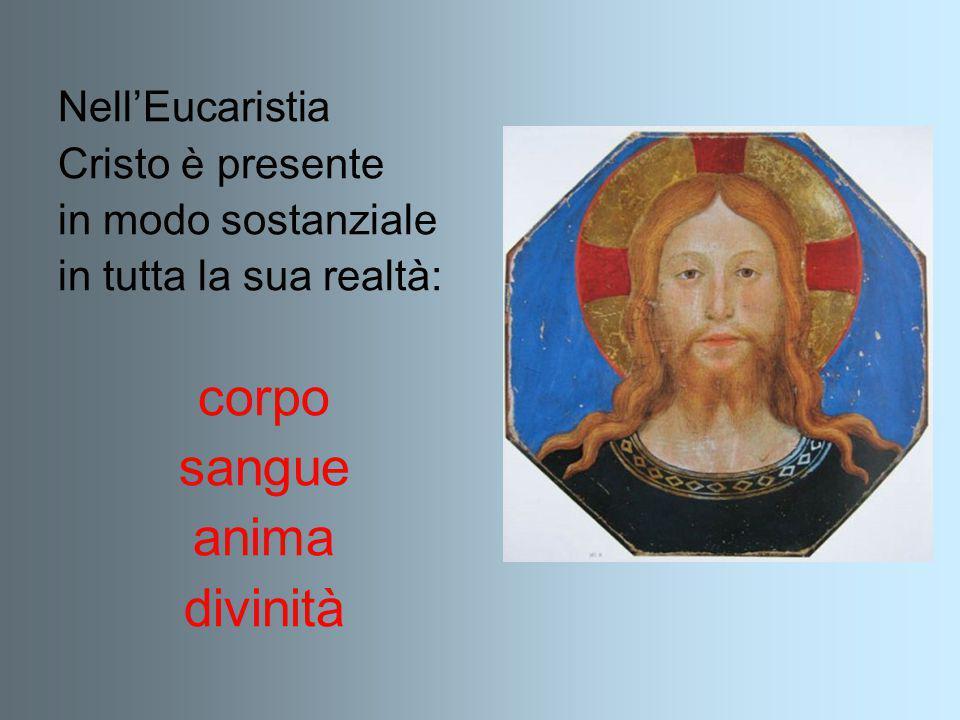 corpo sangue anima divinità Nell'Eucaristia Cristo è presente