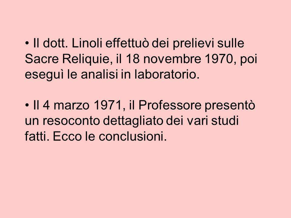 Il dott. Linoli effettuò dei prelievi sulle Sacre Reliquie, il 18 novembre 1970, poi eseguì le analisi in laboratorio.