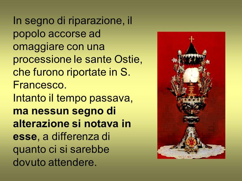 In segno di riparazione, il popolo accorse ad omaggiare con una processione le sante Ostie, che furono riportate in S. Francesco.