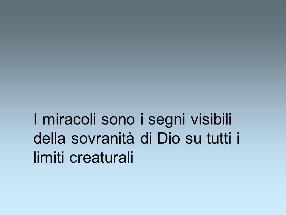 I miracoli sono i segni visibili della sovranità di Dio su tutti i limiti creaturali