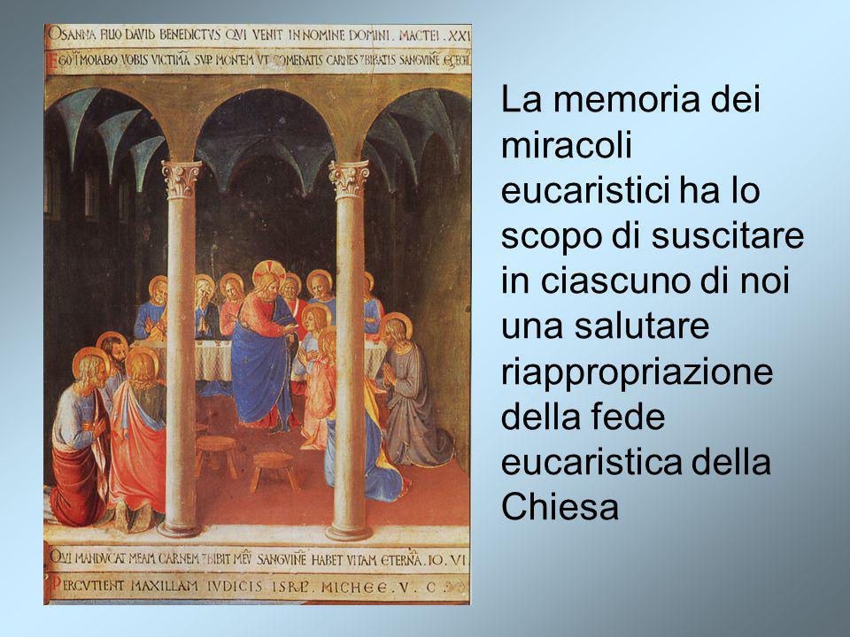 La memoria dei miracoli eucaristici ha lo scopo di suscitare in ciascuno di noi una salutare riappropriazione della fede eucaristica della Chiesa