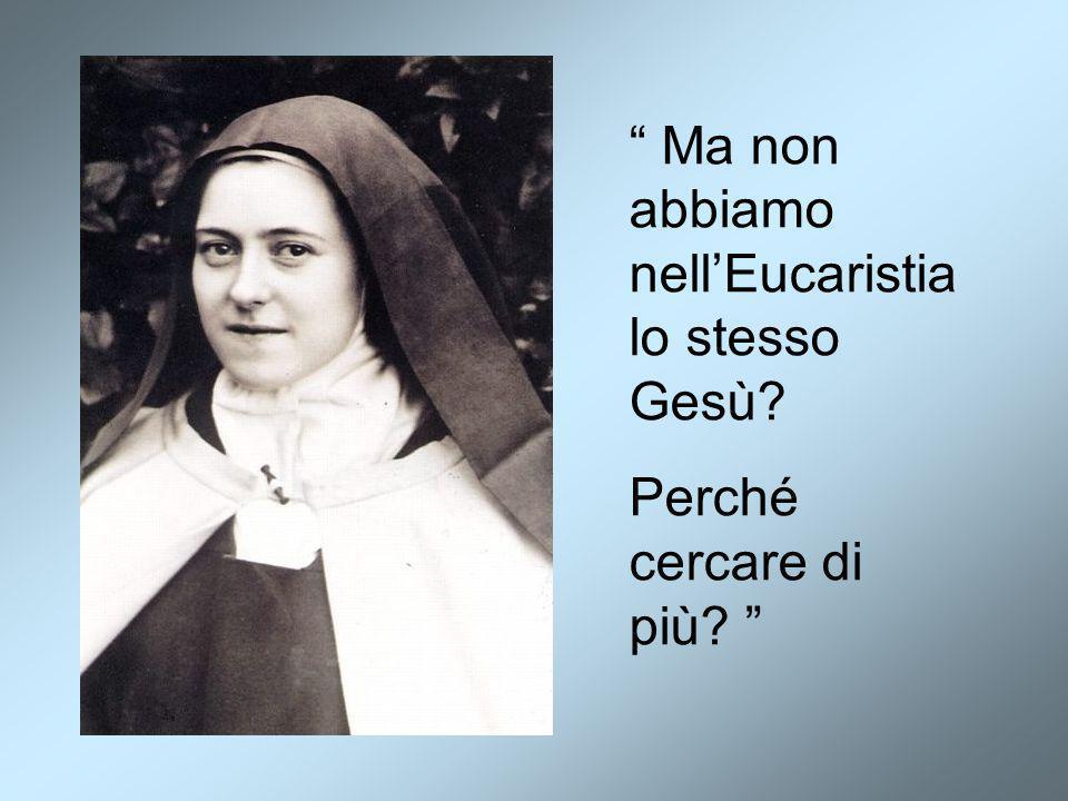 Ma non abbiamo nell'Eucaristia lo stesso Gesù