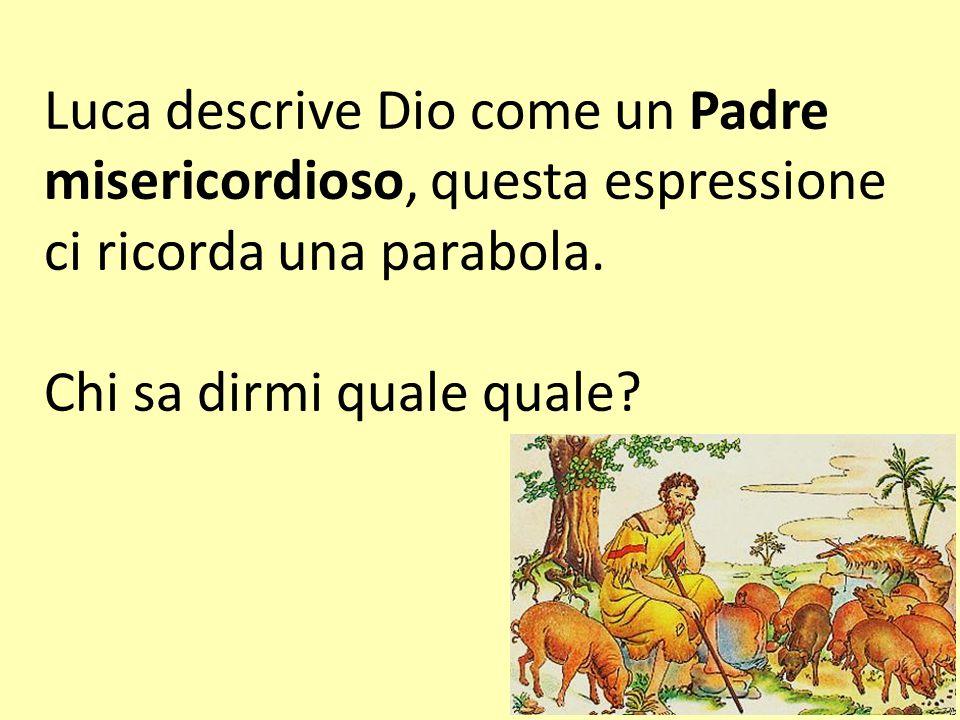 Luca descrive Dio come un Padre misericordioso, questa espressione ci ricorda una parabola.