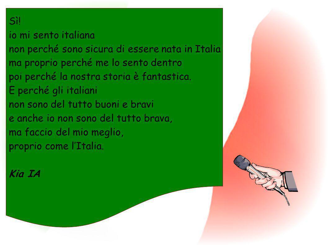 Sì! io mi sento italiana. non perché sono sicura di essere nata in Italia. ma proprio perché me lo sento dentro.