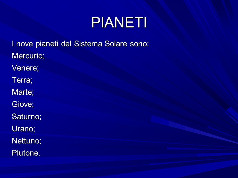 PIANETI I nove pianeti del Sistema Solare sono: Mercurio; Venere;