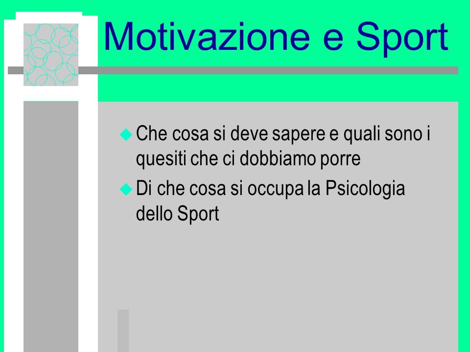 Motivazione e Sport Che cosa si deve sapere e quali sono i quesiti che ci dobbiamo porre.