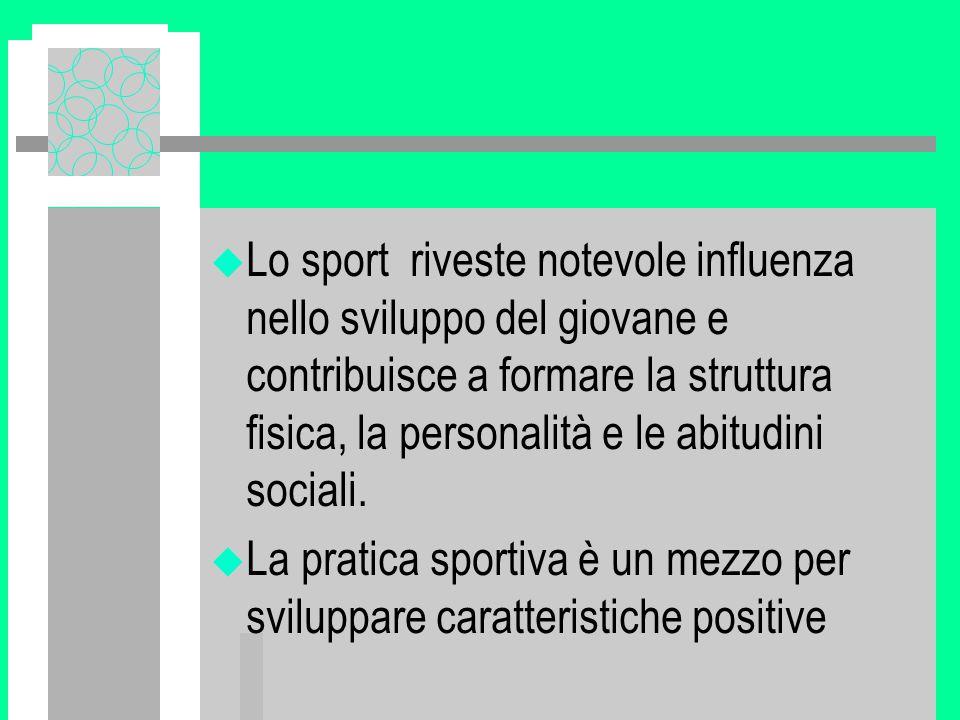 Lo sport riveste notevole influenza nello sviluppo del giovane e contribuisce a formare la struttura fisica, la personalità e le abitudini sociali.