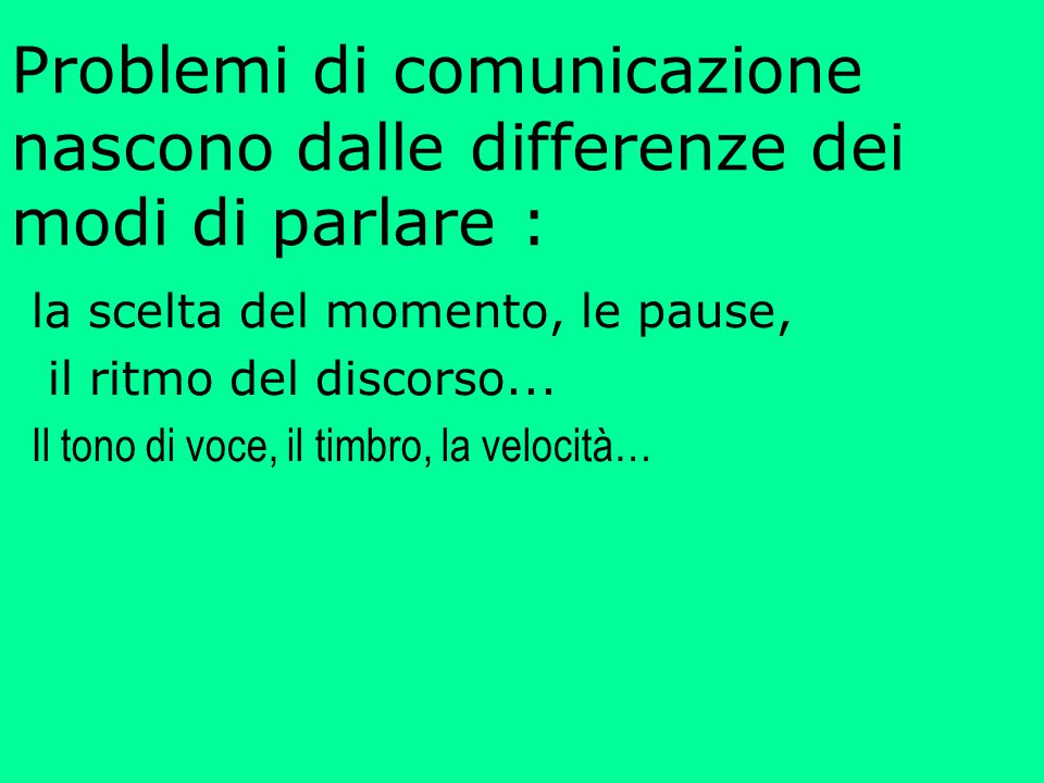 Problemi di comunicazione nascono dalle differenze dei modi di parlare :