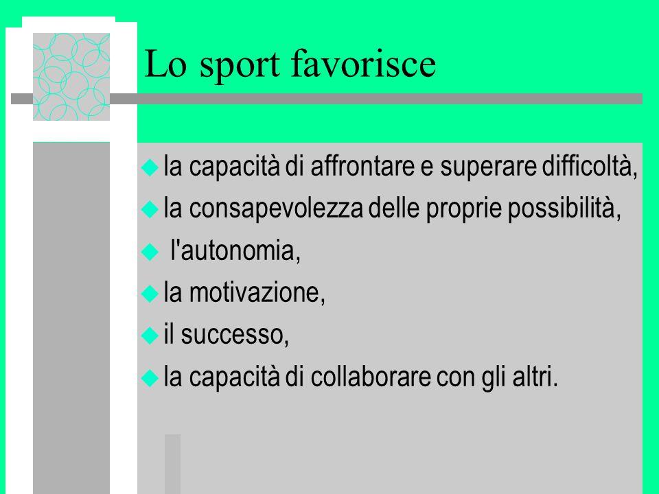 Lo sport favorisce la capacità di affrontare e superare difficoltà,