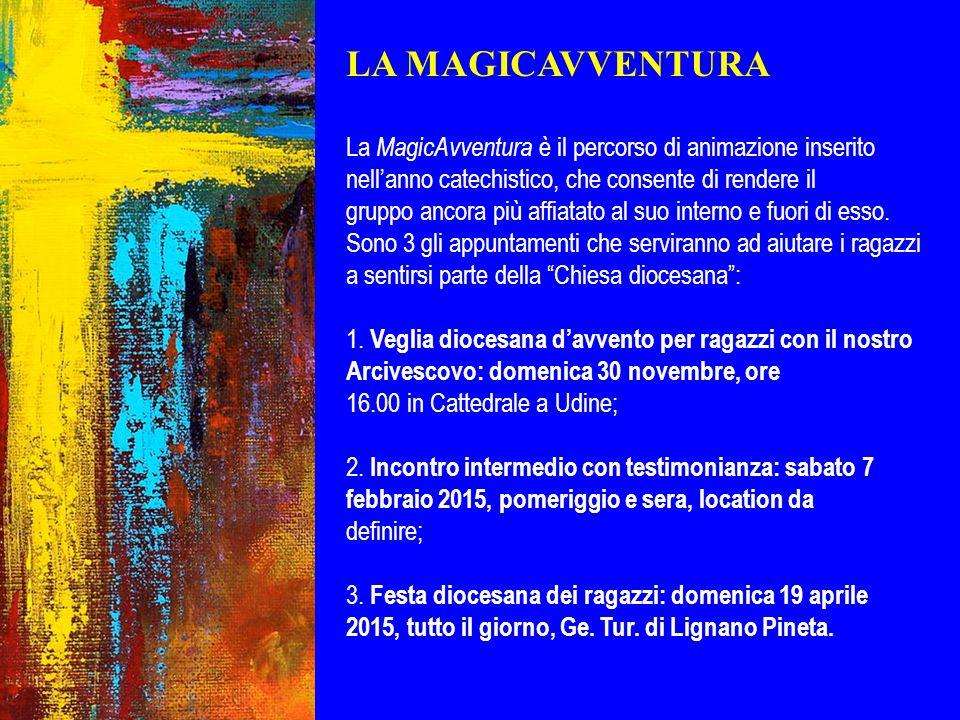LA MAGICAVVENTURA La MagicAvventura è il percorso di animazione inserito nell'anno catechistico, che consente di rendere il.