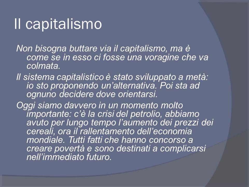 Il capitalismo Non bisogna buttare via il capitalismo, ma è come se in esso ci fosse una voragine che va colmata.