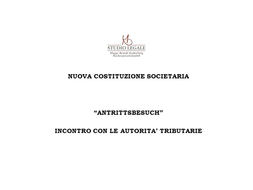NUOVA COSTITUZIONE SOCIETARIA ANTRITTSBESUCH INCONTRO CON LE AUTORITA' TRIBUTARIE