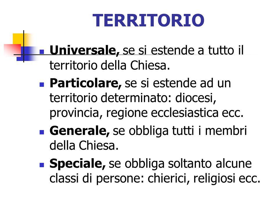 TERRITORIO Universale, se si estende a tutto il territorio della Chiesa.