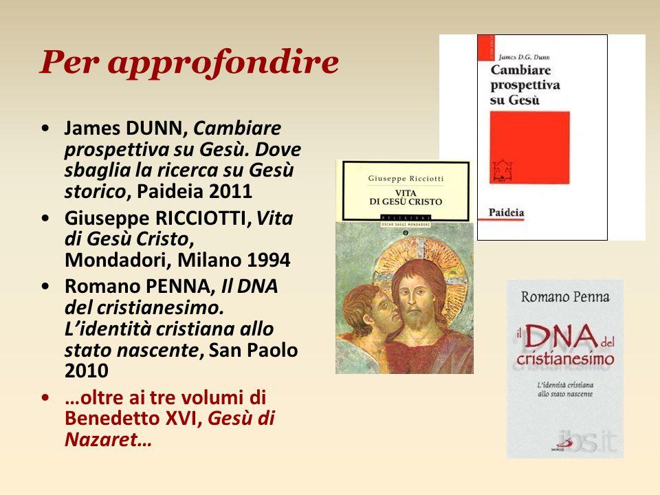 Per approfondire James DUNN, Cambiare prospettiva su Gesù. Dove sbaglia la ricerca su Gesù storico, Paideia 2011.