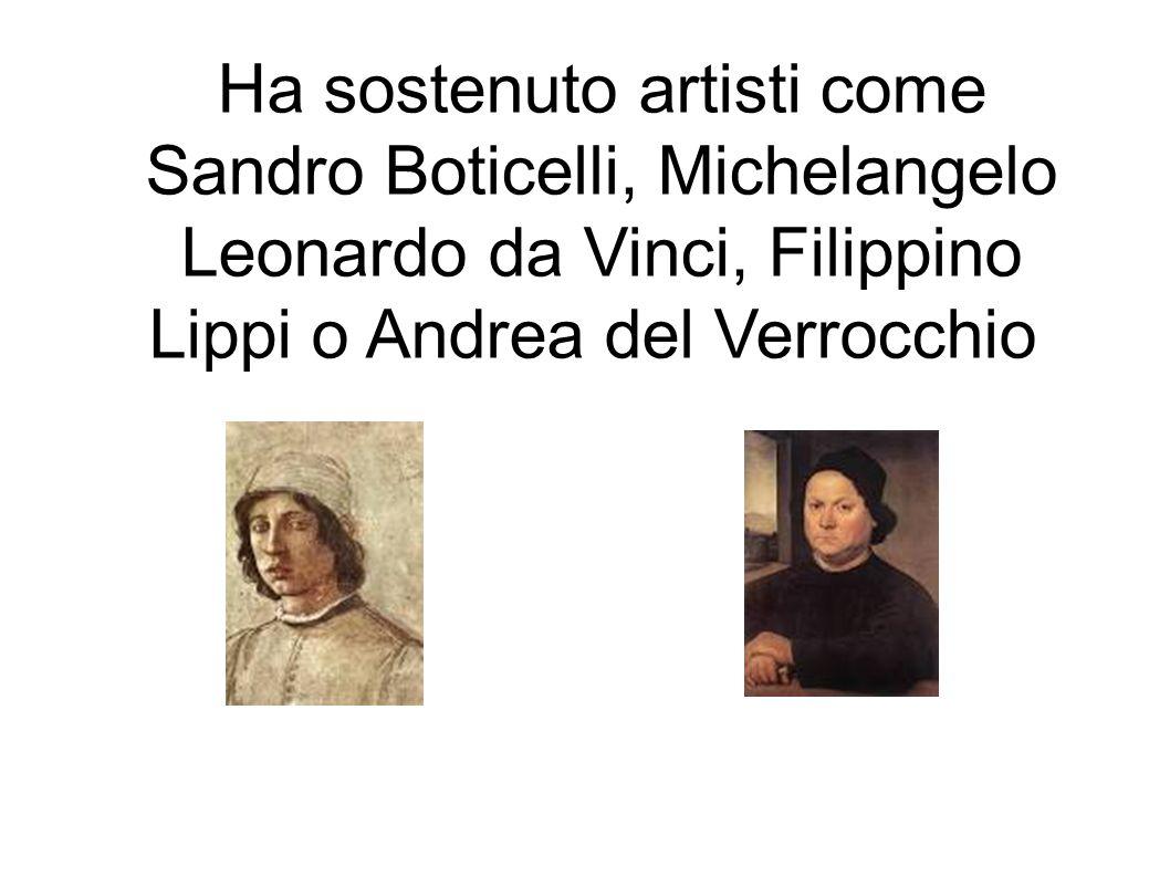 Ha sostenuto artisti come Sandro Boticelli, Michelangelo Leonardo da Vinci, Filippino Lippi o Andrea del Verrocchio.