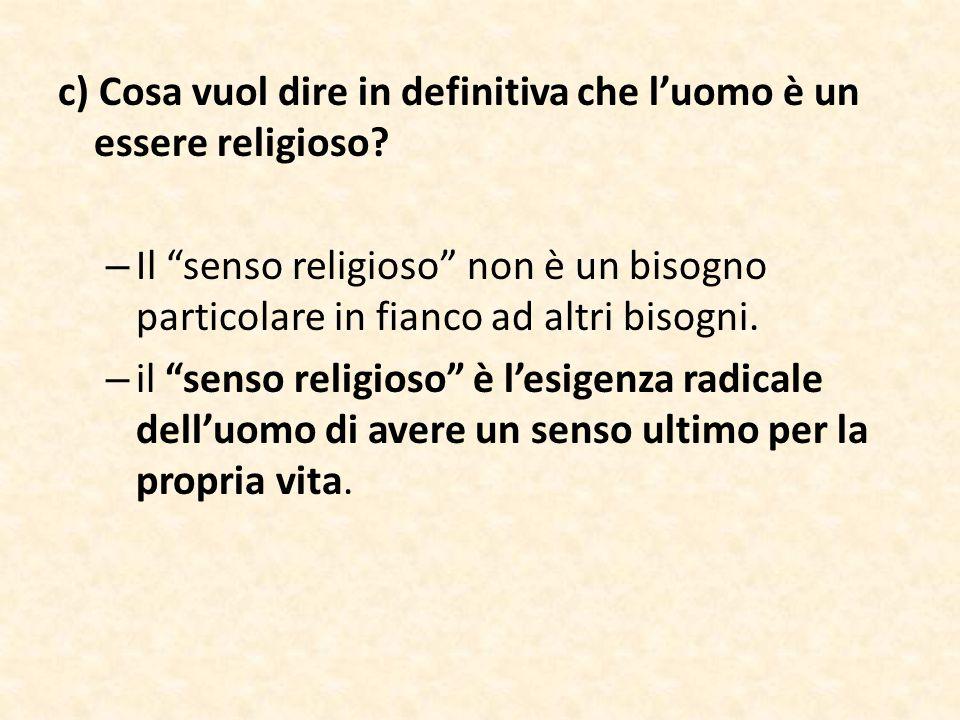 c) Cosa vuol dire in definitiva che l'uomo è un essere religioso
