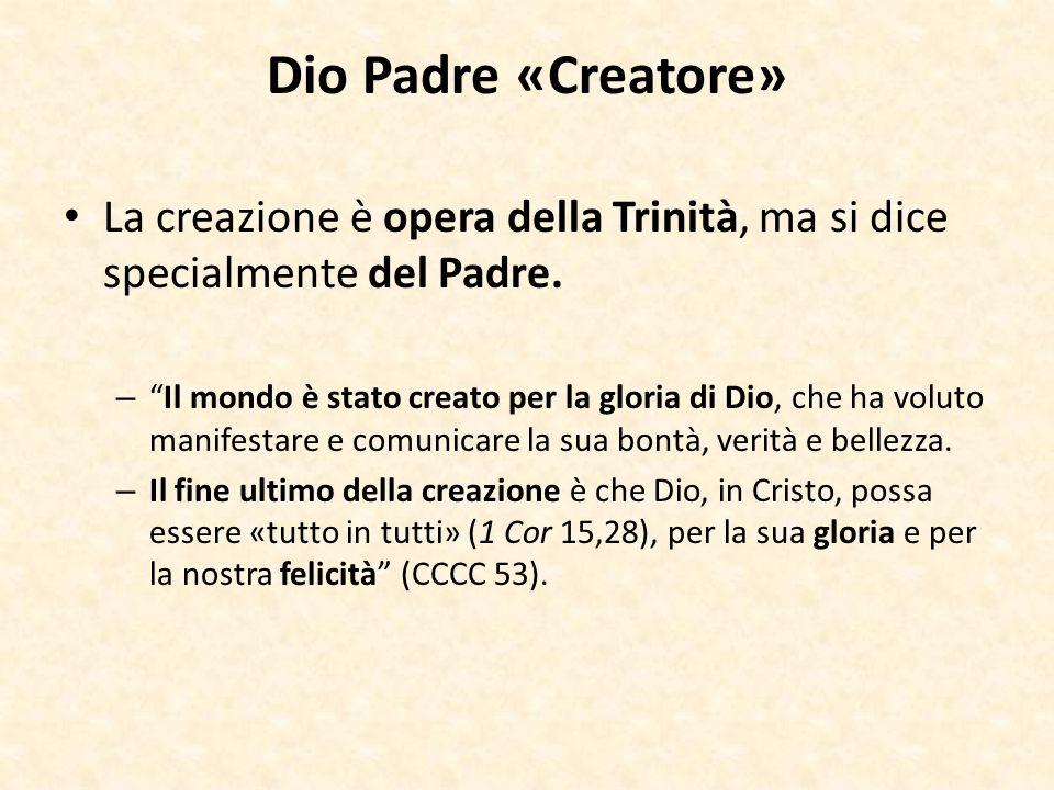Dio Padre «Creatore» La creazione è opera della Trinità, ma si dice specialmente del Padre.