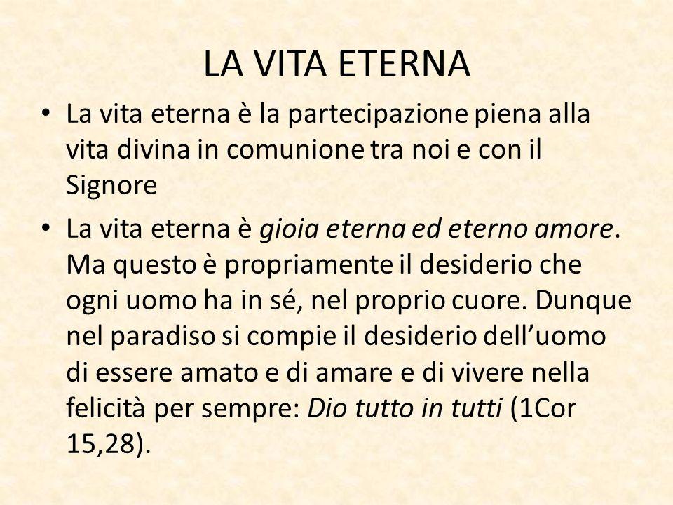 LA VITA ETERNA La vita eterna è la partecipazione piena alla vita divina in comunione tra noi e con il Signore.
