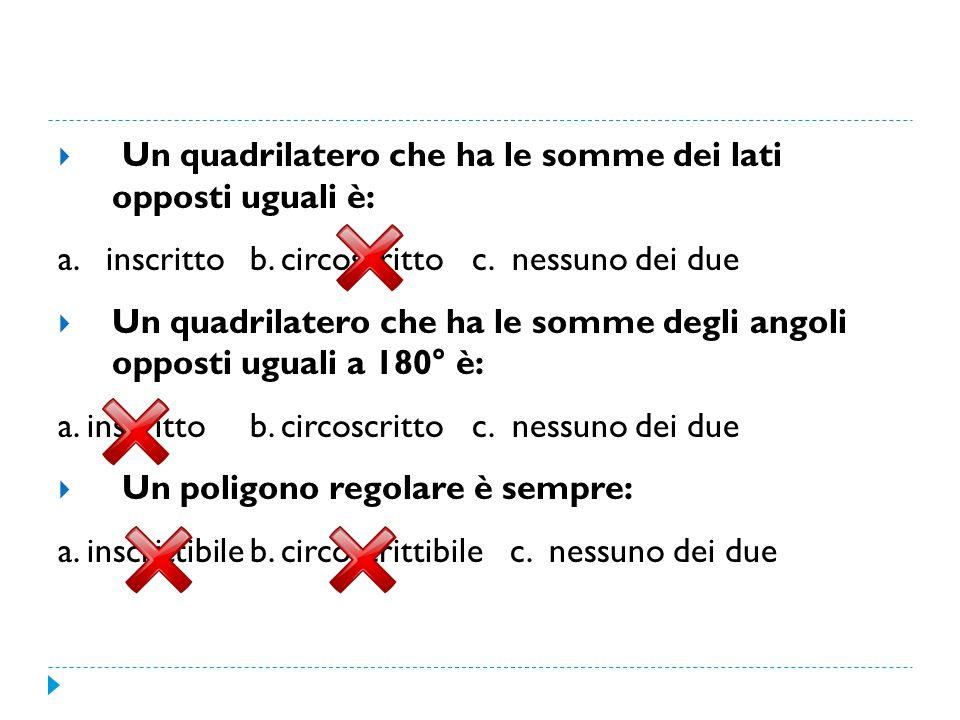 Un quadrilatero che ha le somme dei lati opposti uguali è: