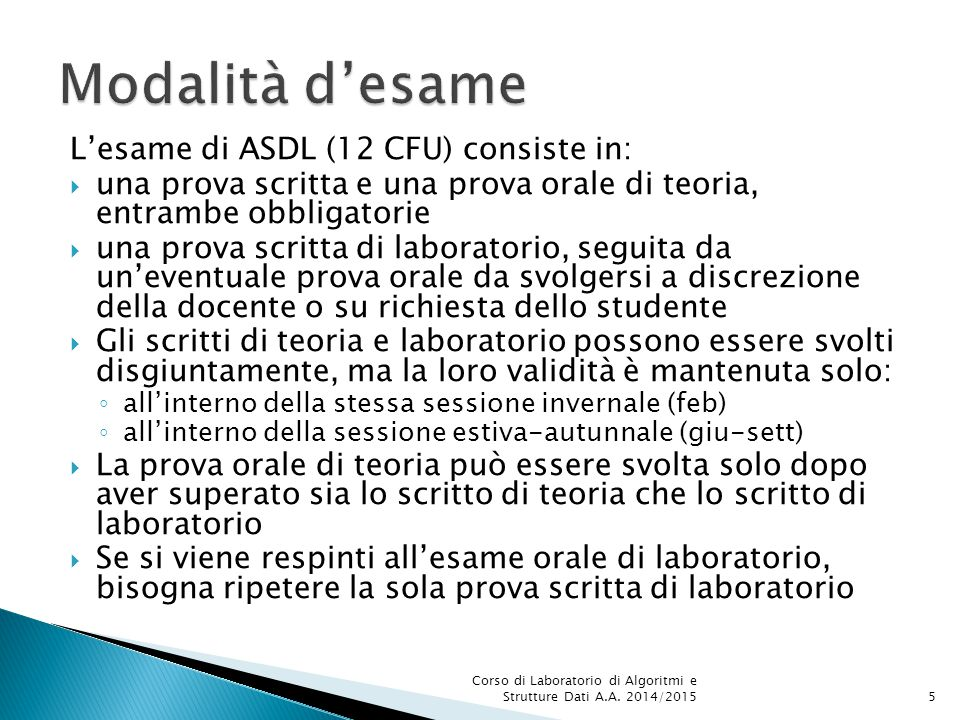 Modalità d'esame L'esame di ASDL (12 CFU) consiste in: