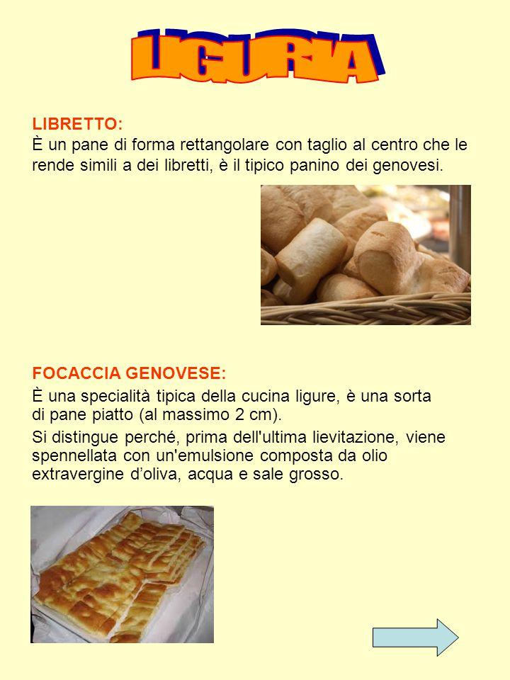 LIGURIA LIBRETTO: È un pane di forma rettangolare con taglio al centro che le rende simili a dei libretti, è il tipico panino dei genovesi.
