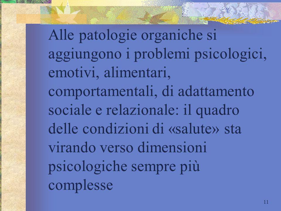 Alle patologie organiche si aggiungono i problemi psicologici, emotivi, alimentari, comportamentali, di adattamento sociale e relazionale: il quadro delle condizioni di «salute» sta virando verso dimensioni psicologiche sempre più complesse